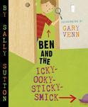 Ben and the icky ooky sticky smick