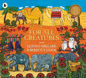 For All Creatures, by Glenda Millard and Rebecca Cool