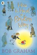How to Heal a Broken Wing, by Bob Graham