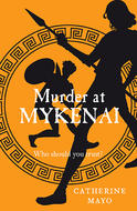Murder at Mykenai, by Catherine Mayo