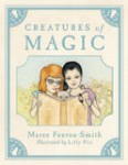 Creatures of Magic, by Maree Fenton-Smith and Lilly Piri