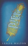 The Strange and Beautiful Sorrows of Ava Lavender, Leslye Walton