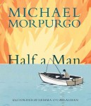 Half a Man, Michael Morpurgo and Gemma O'Callaghan