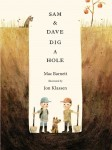 Sam and Dave Dig a Hole, Mac Barnett and Jon Klassen